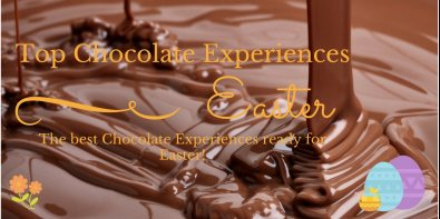 Top Chocolate Experiences For Easter 2017